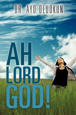 Ah Lord God!  -     By: Dr. Ayo Oluokun
