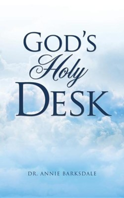 God's Holy Desk  -     By: Annie Barksdale