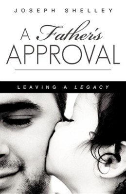 A Father's Approval    -     By: Joseph Shelley