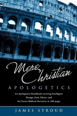 Mere Christian Apologetics  -     By: James Stroud
