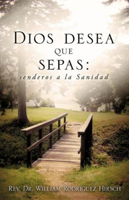 Dios Desea Que Sepas  -     By: Rev., Dr. William Rodriguez Hirsch