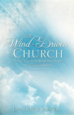 The Wind-Driven Church  -     By: Dr. Howie Russell