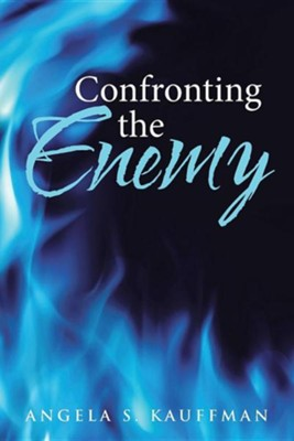 Confronting the Enemy  -     By: Angela S. Kauffman