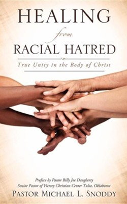 Healing from Racial Hatred Healing from Racial Hatred  -     By: Pastor Michael L. Snoddy