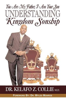 You Are My Father, I Am Your Son- Understanding Kingdom Sonship  -     By: Dr. Kelafo Z. Collie