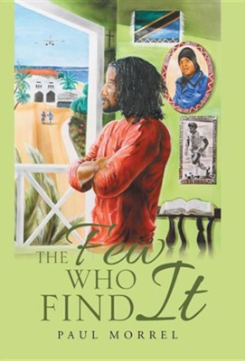 The Few Who Find It  -     By: Paul Morrel