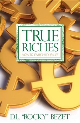 "True Riches  -     By: D.L. ""Rocky"" Bezet"