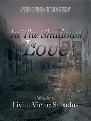 In the Shadows of Love  -     By: Liviut Victor Sabadus