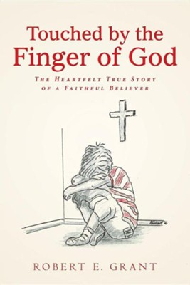 Touched by the Finger of God: The Heartfelt True Story of a Faithful Believer  -     By: Robert E. Grant