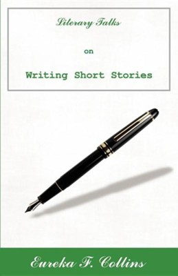 Literary Talks on Writing Short Stories  -     By: Eureka F. Collins
