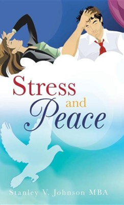 Stress and Peace  -     By: Stanley V. Johnson MBA