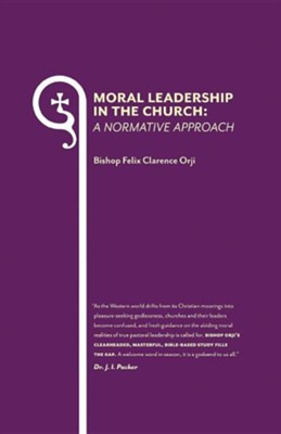 Moral Leadership in the Church: A Normative Approach  -     By: Bishop Felix Clarence Orji