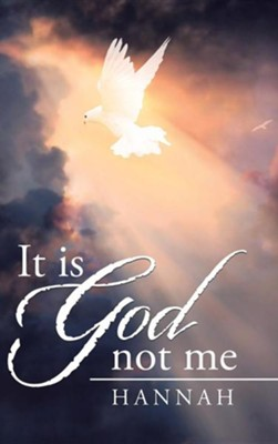 It Is God Not Me  -     By: Hannah