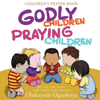 Godly Children, Praying Children  -     By: Olukayode Ogunkoya