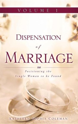 Dispensation of Marriage Volume 1  -     By: Kathleen Sophia Coleman