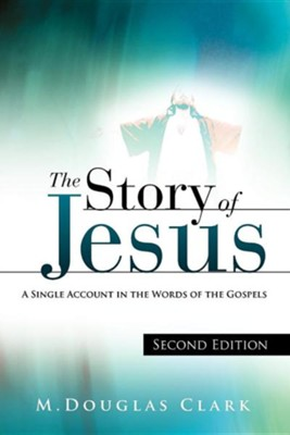 The Story of Jesus  -     By: M. Douglas Clark