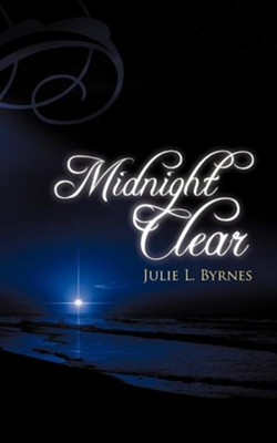 Midnight Clear  -     By: Julie L. Byrnes