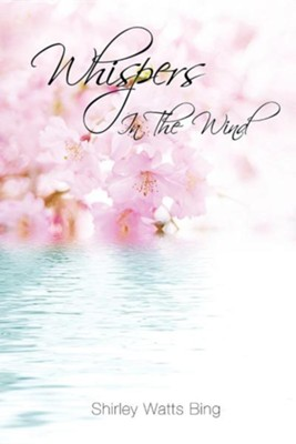 Whispers in the Wind  -     By: Shirley Watts Bing