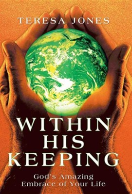 Within His Keeping: God's Amazing Embrace of Your Life  -     By: Teresa Jones