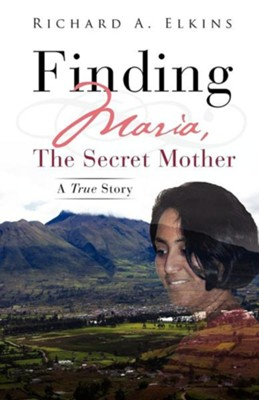 Finding Maria, the Secret Mother  -     By: Richard A. Elkins