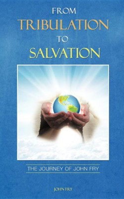 From Tribulation to Salvation  -     By: John Fry