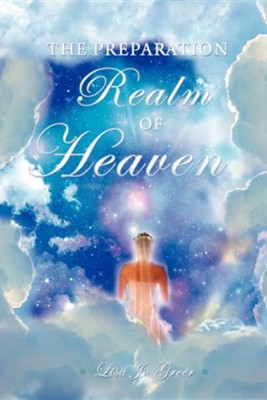 The Preparation Realm of Heaven  -     By: Lisa Jo Greer