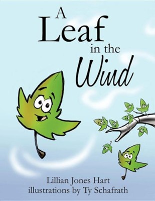 A Leaf in the Wind  -     By: Lillian Jones Hart     Illustrated By: Ty Schafrath