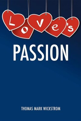 Love's Passion  -     By: Thomas Mark Wickstrom