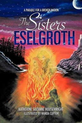The Sisters of Eselgroth  -     By: Katherine Suzanne Housewright