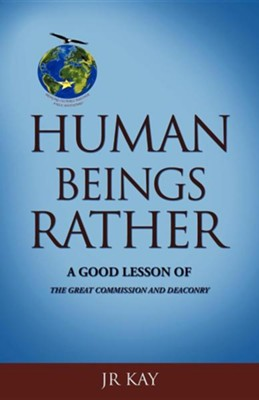 Human Beings Rather  -     By: JR Kay
