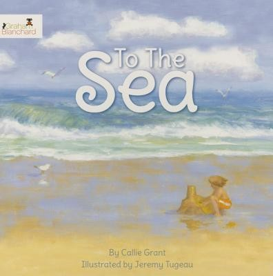 To the Sea  -     By: Callie Grant
