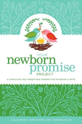 Your Newborn Promise Project: A Christian Pre-Parenting Primer for Husband & Wife  -     By: Callie Grant