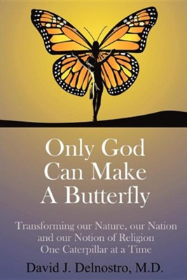 Only God Can Make a Butterfly  -     By: David J. Delnostro M.D.