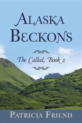 Alaska Beckons: The Called, Book 2  -     By: Patricia Friend