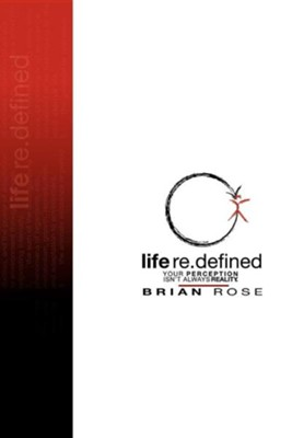 Life Re.Defined  -     By: Brian Rose