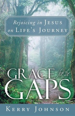 Grace for the Gaps: Rejoicing in Jesus on Life's Journey  -     By: Kerry Johnson