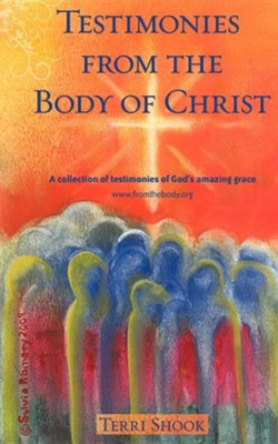 Testimonies from the Body of Christ  -     By: Terri Shook