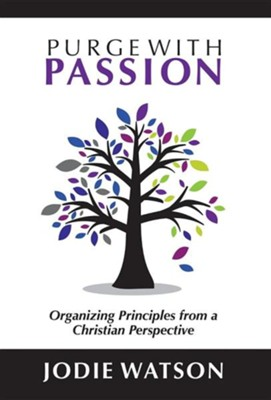 Purge with Passion: Organizing Principles from a Christian Perspective  -     By: Jodie Watson