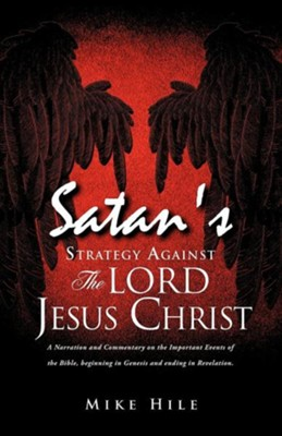 Satan's Strategy Against the Lord Jesus Christ  -     By: Mike Hile