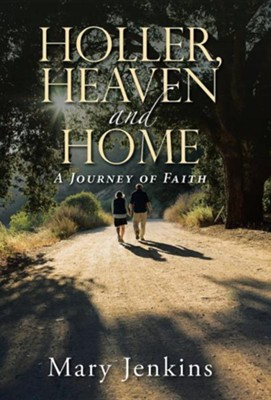 Holler, Heaven and Home: A Journey of Faith  -     By: Mary Jenkins