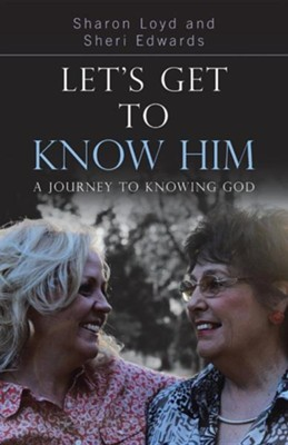 Let's Get to Know Him: A Journey to Knowing God  -     By: Sharon Loyd, Sheri Edwards