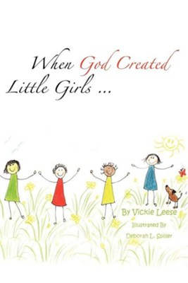 When God Created Little Girls...  -     By: Vickie Leese