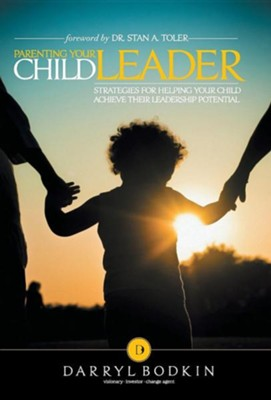 Parenting Your Child Leader: Strategies for Helping Your Child Achieve Their Leadership Potential  -     By: Darryl Bodkin