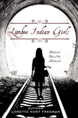 Lumbee Indian Girl: Battered But Not Shattered  -     By: Loretta Hunt Freeman