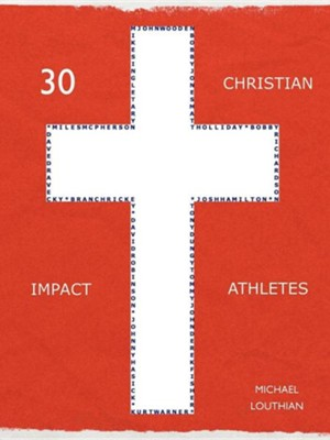30 Christian Impact Athletes  -     By: Michael Louthian