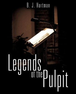 Legends of the Pulpit  -     By: B.J. Hartman