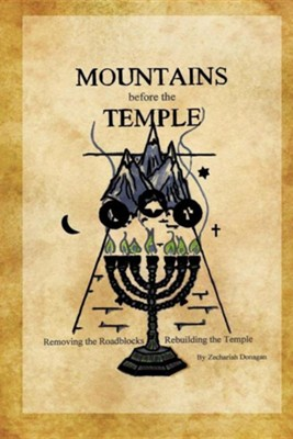 Mountains Before the Temple  -     By: Zechariah Donagan