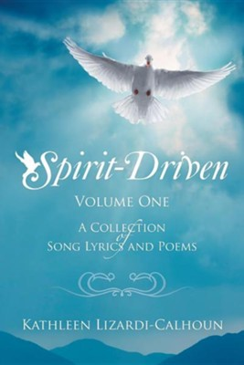 Spirit-Driven: Volume One a Collection of Song Lyrics and Poems  -     By: Kathleen Lizardi-Calhoun