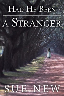 Had He Been a Stranger  -     By: Sue New