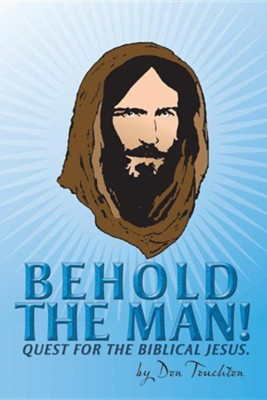 Behold the Man!: Quest for the Biblical Jesus.  -     By: Don Touchton